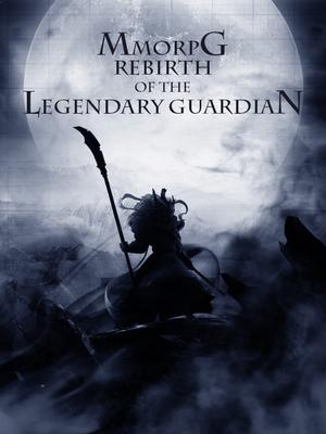 MMORPG: Rebirth of the Legendary Guardian - Novel Updates