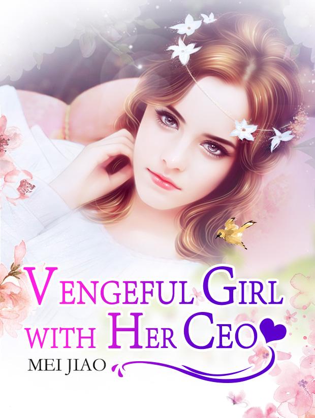 Vengeful Girl with Her CEO - Novel Updates