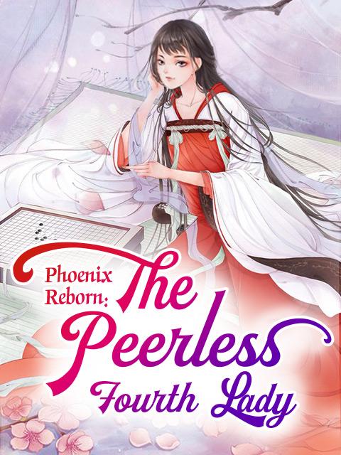 Phoenix Reborn: The Peerless Fourth Lady - Novel Updates