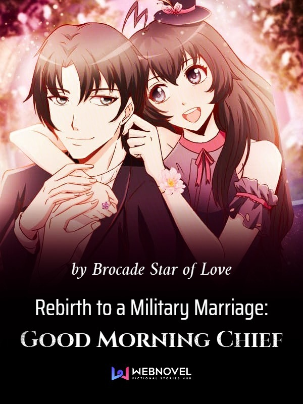 Rebirth to a Military Marriage: Good Morning Chief - Novel